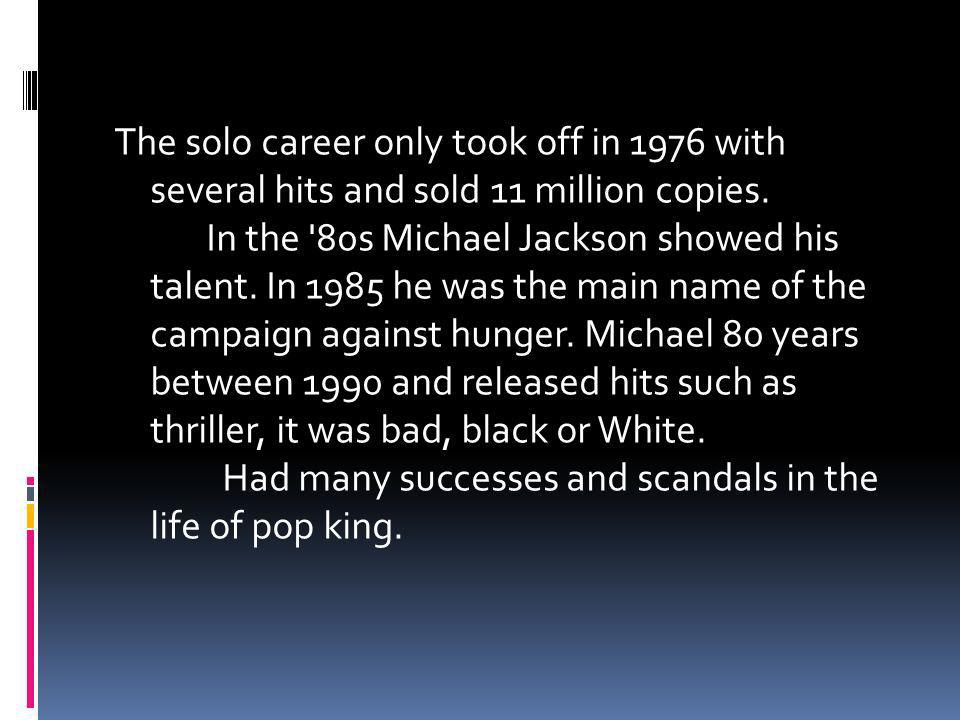 The solo career only took off in 1976 with several hits and sold 11 million copies.