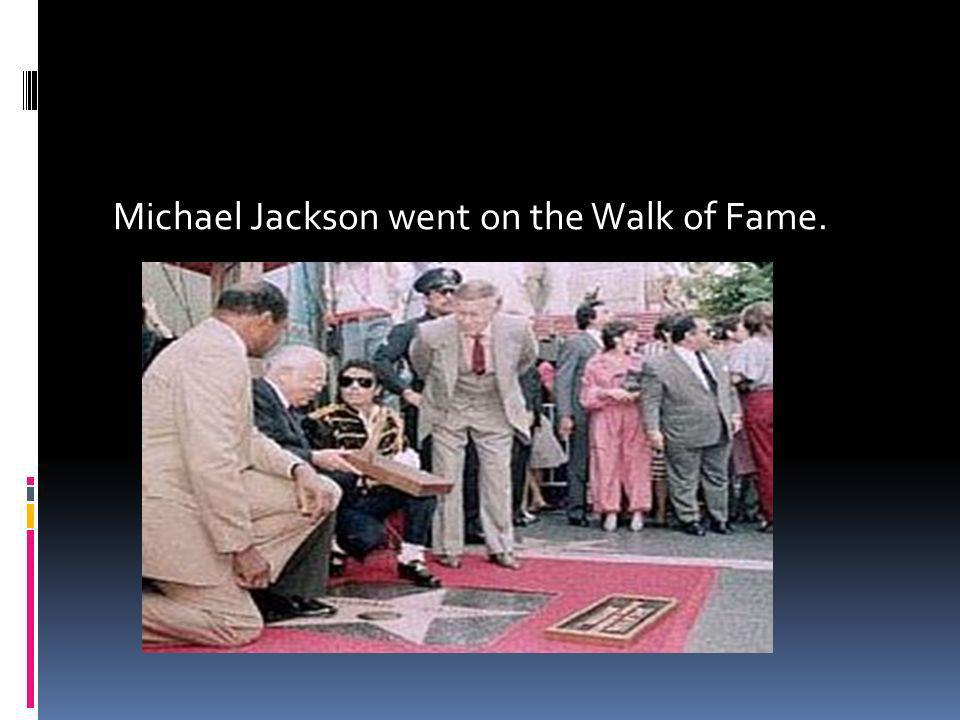 Michael Jackson went on the Walk of Fame.