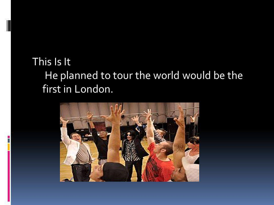 This Is It He planned to tour the world would be the first in London.