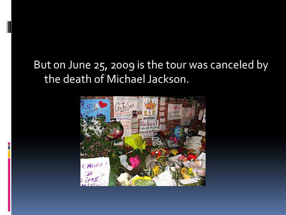 But on June 25, 2009 is the tour was canceled by the death of Michael Jackson.