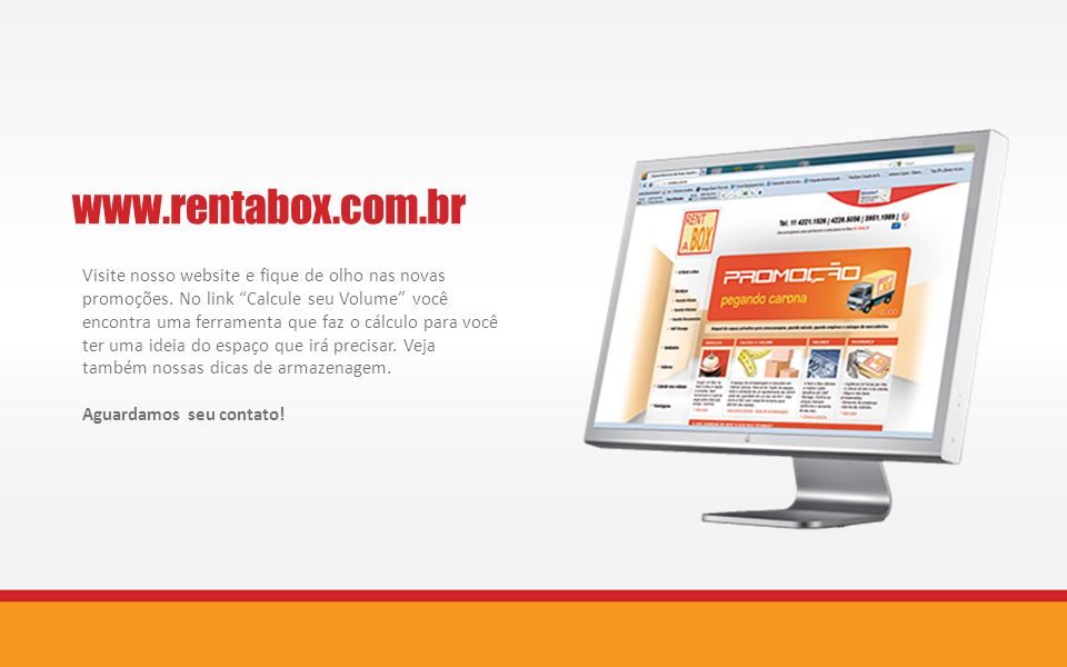 www.rentabox.com.br Visite nosso website e fique de olho nas novas promoções. No link Calcule seu Volume você.