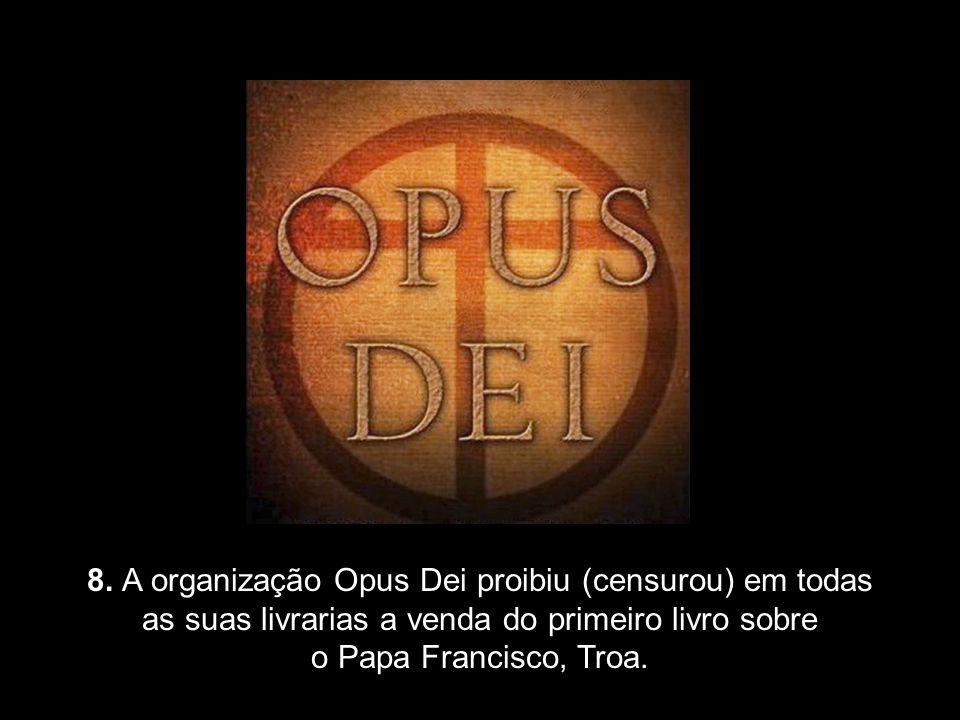 8. A organização Opus Dei proibiu (censurou) em todas