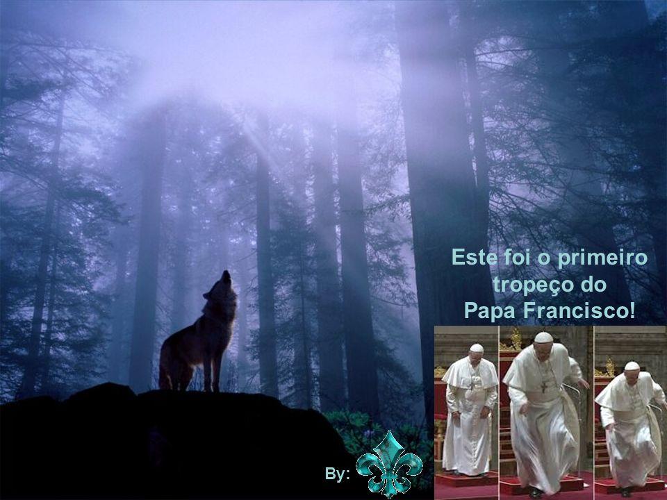 Este foi o primeiro tropeço do Papa Francisco!