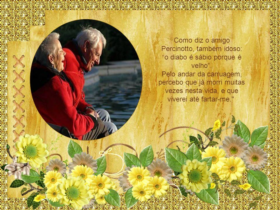 Como diz o amigo Percinotto, também idoso: o diabo é sábio porque é velho .