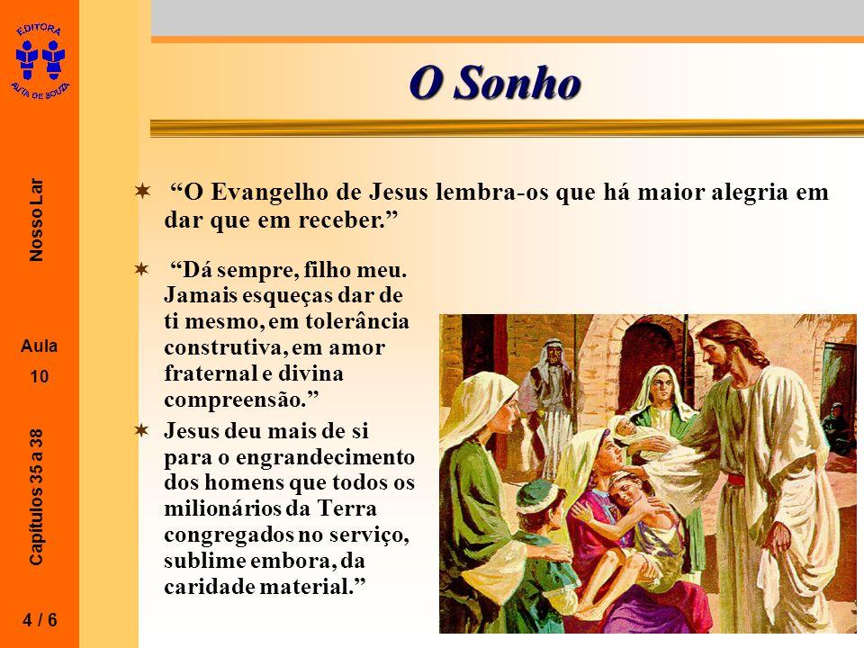 O Sonho O Evangelho de Jesus lembra-os que há maior alegria em dar que em receber.