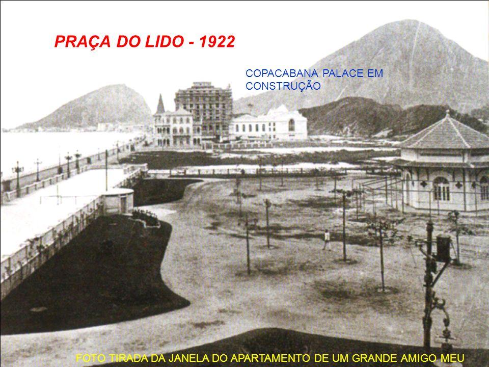 PRAÇA DO LIDO - 1922 COPACABANA PALACE EM CONSTRUÇÃO