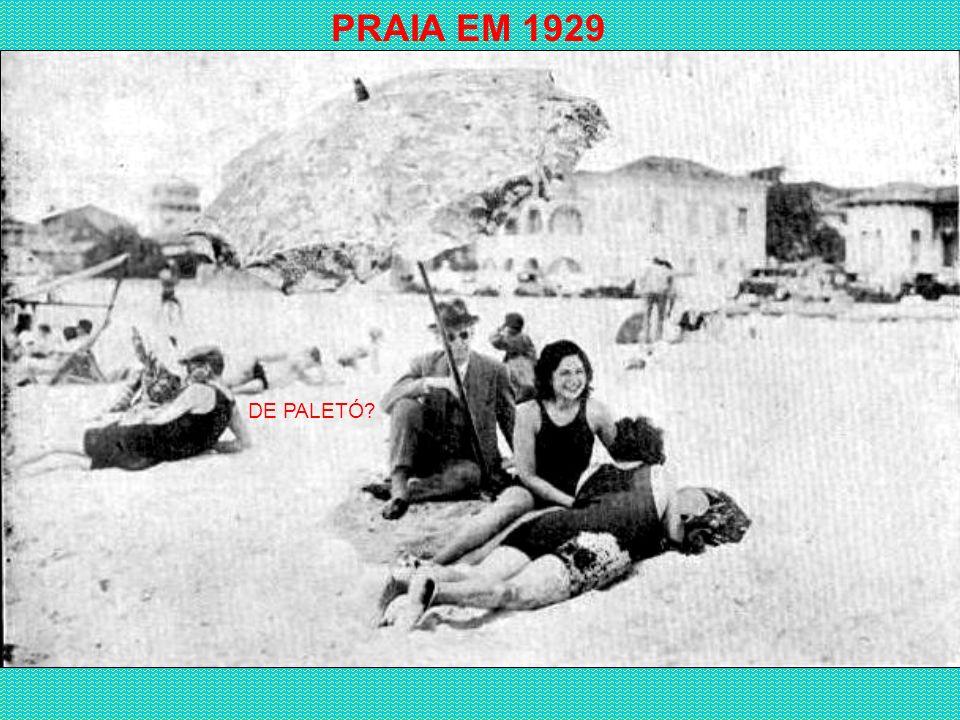 PRAIA EM 1929 DE PALETÓ