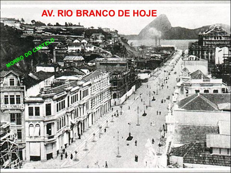 AV. RIO BRANCO DE HOJE MORRO DO CASTELO