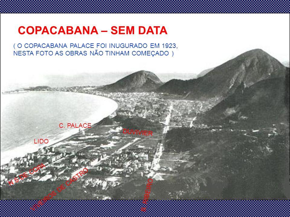 COPACABANA – SEM DATA ( O COPACABANA PALACE FOI INUGURADO EM 1923, NESTA FOTO AS OBRAS NÃO TINHAM COMEÇADO )