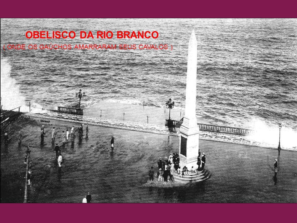 OBELISCO DA RIO BRANCO ( ONDE OS GAÚCHOS AMARRARAM SEUS CAVALOS )
