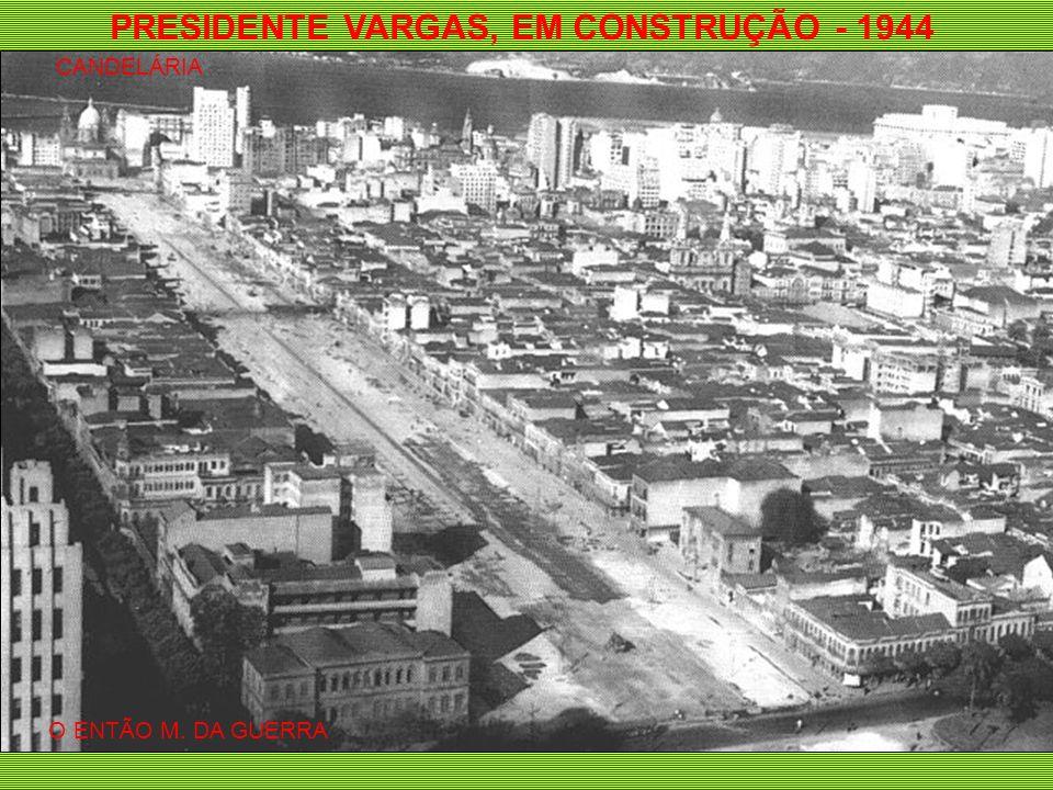 PRESIDENTE VARGAS, EM CONSTRUÇÃO - 1944