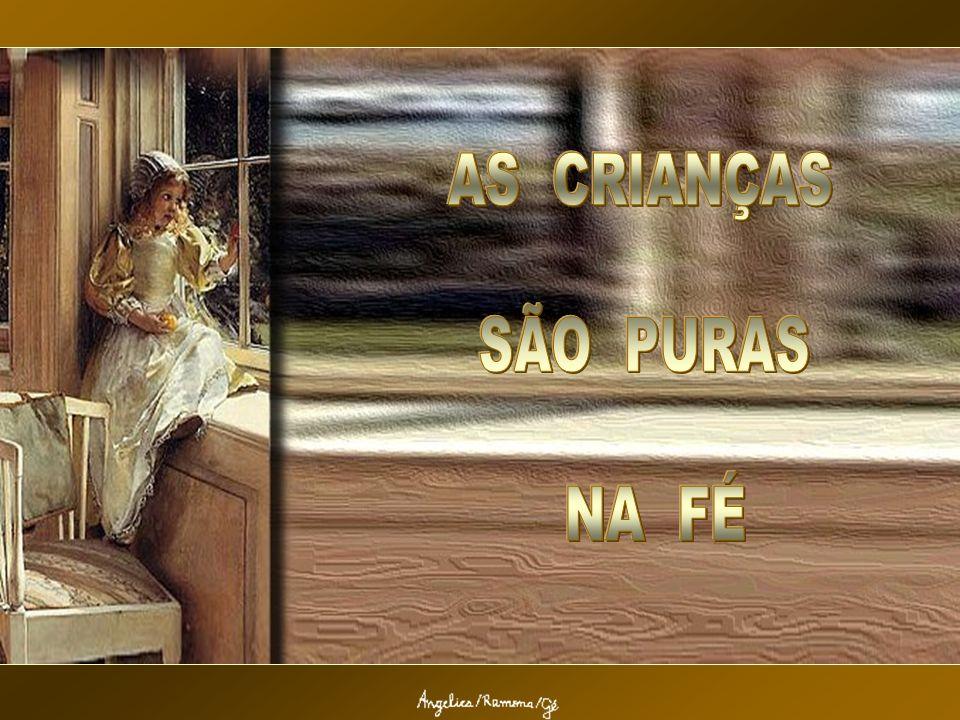 AS CRIANÇAS SÃO PURAS NA FÉ