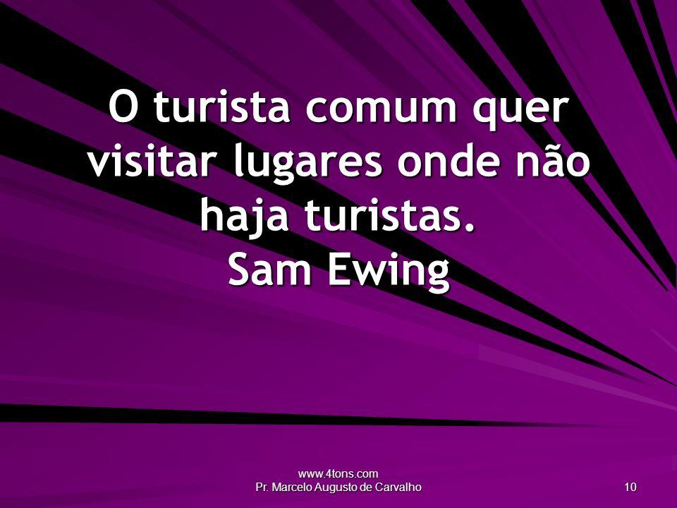 O turista comum quer visitar lugares onde não haja turistas. Sam Ewing