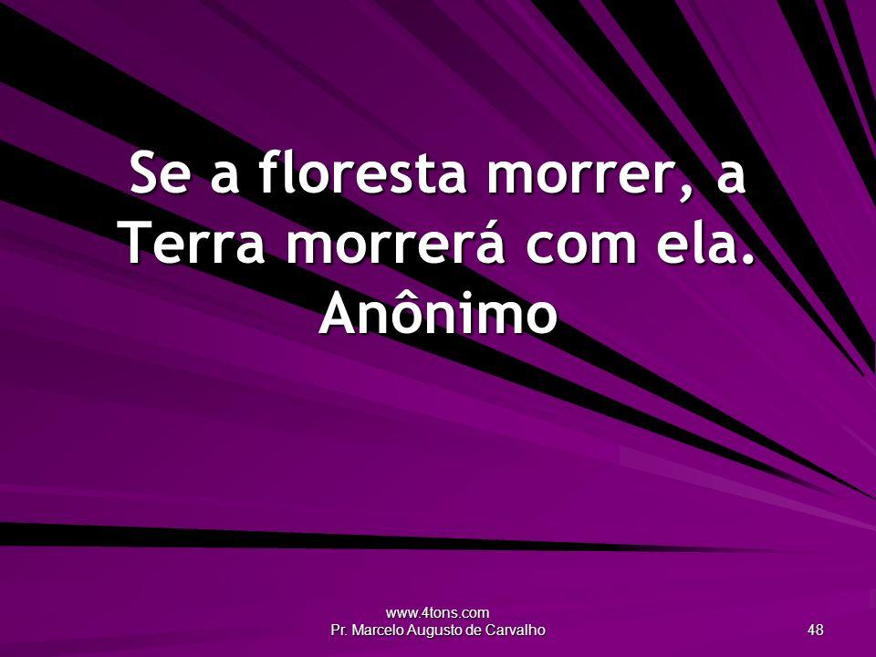 Se a floresta morrer, a Terra morrerá com ela. Anônimo