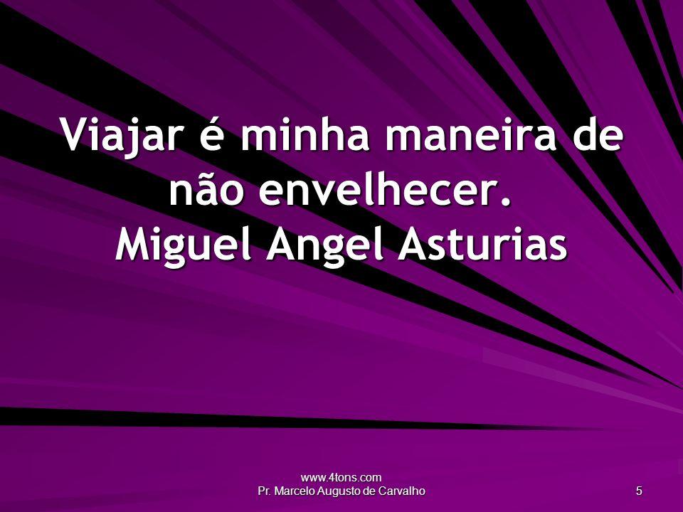Viajar é minha maneira de não envelhecer. Miguel Angel Asturias