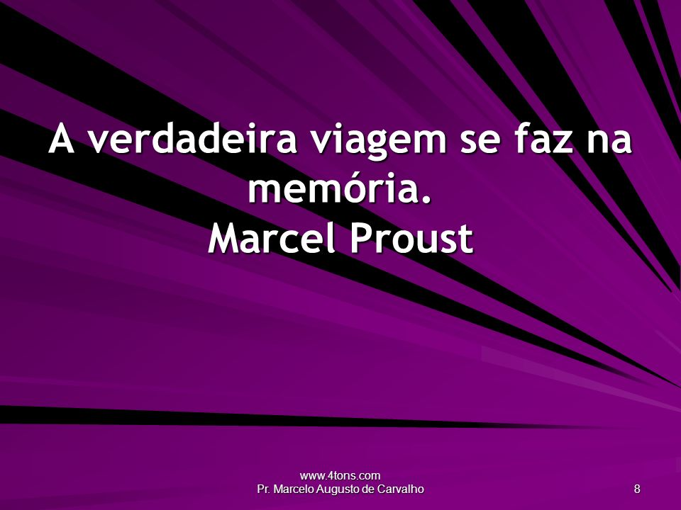 A verdadeira viagem se faz na memória. Marcel Proust