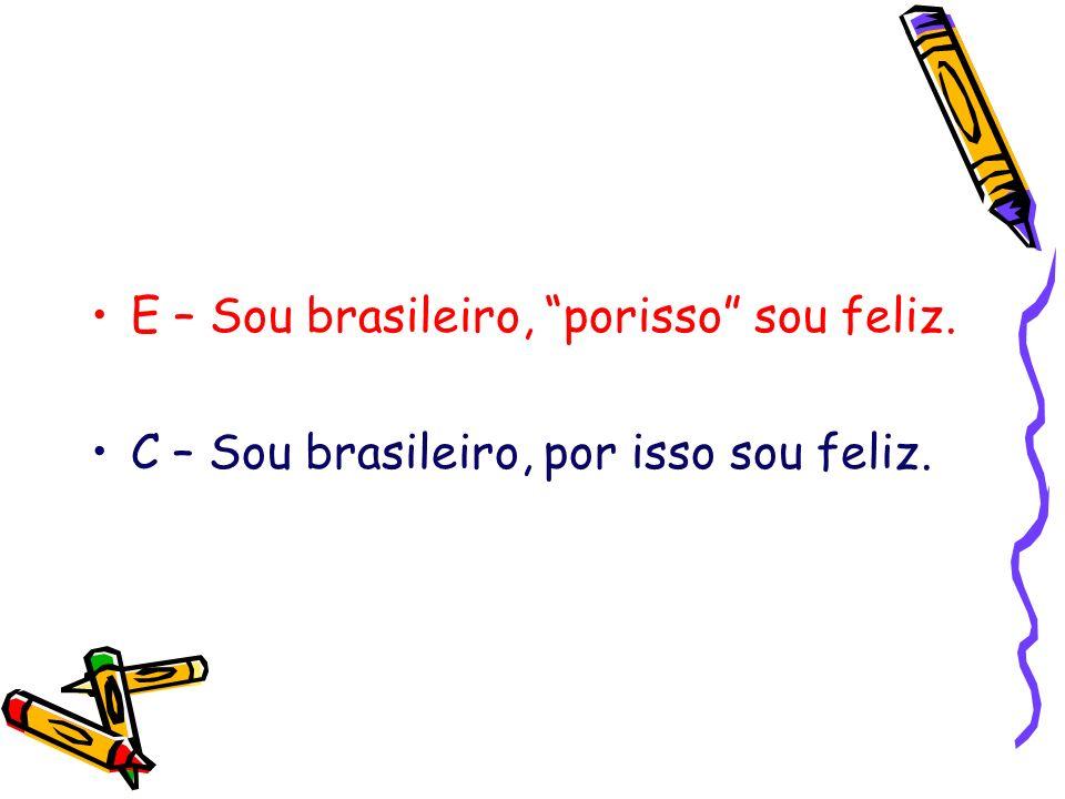 E – Sou brasileiro, porisso sou feliz.