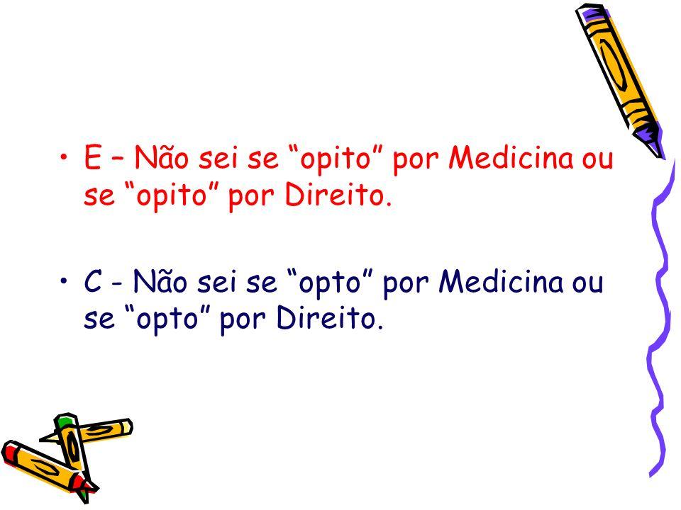 E – Não sei se opito por Medicina ou se opito por Direito.