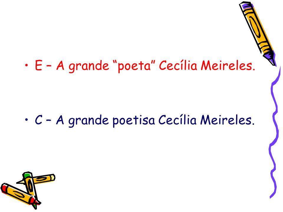 E – A grande poeta Cecília Meireles.