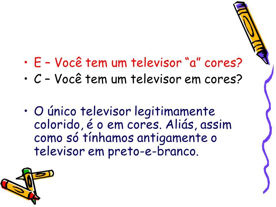 E – Você tem um televisor a cores