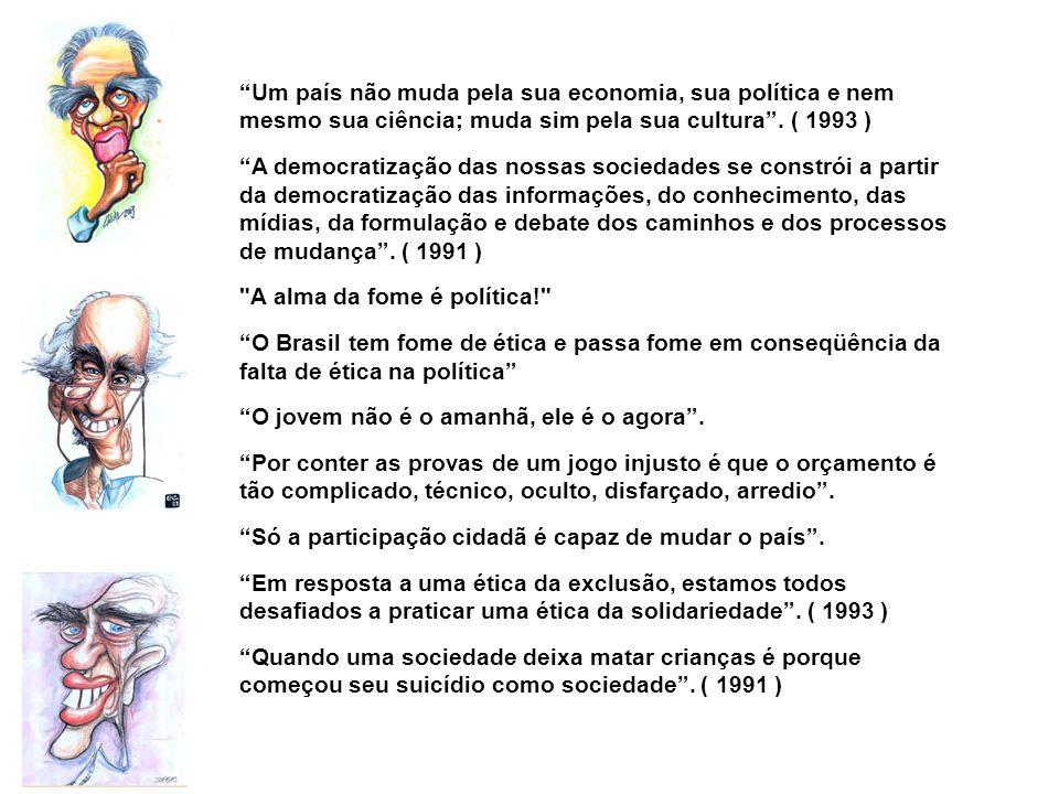Um país não muda pela sua economia, sua política e nem mesmo sua ciência; muda sim pela sua cultura . ( 1993 )