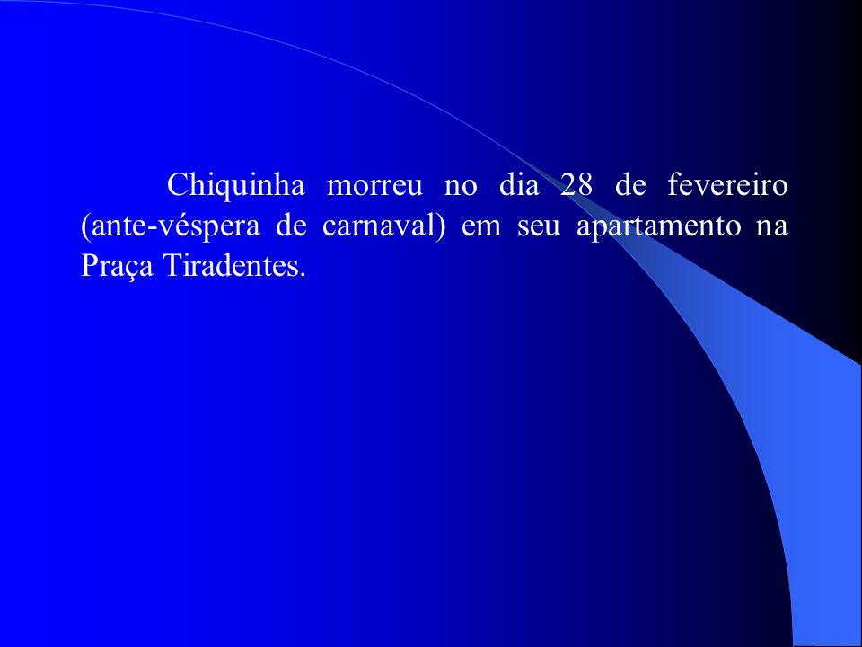 Chiquinha morreu no dia 28 de fevereiro (ante-véspera de carnaval) em seu apartamento na Praça Tiradentes.