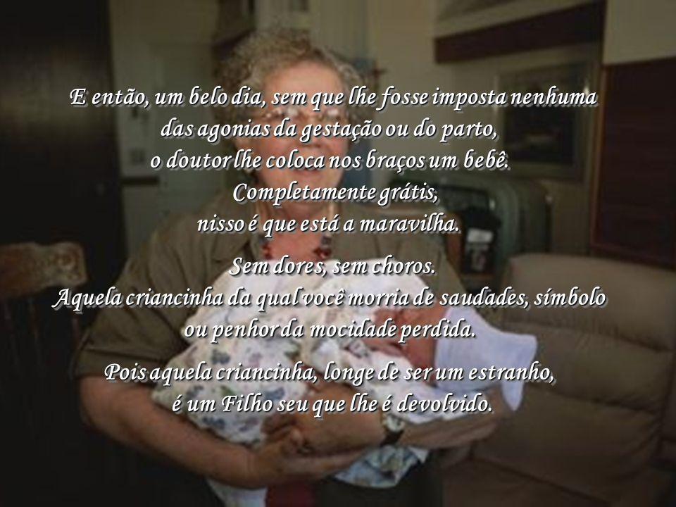 o doutor lhe coloca nos braços um bebê. Completamente grátis,
