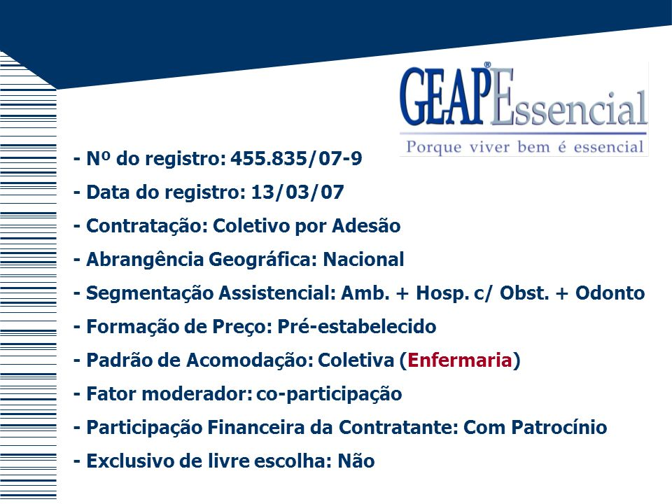 - Nº do registro: 455.835/07-9 - Data do registro: 13/03/07. - Contratação: Coletivo por Adesão. - Abrangência Geográfica: Nacional.