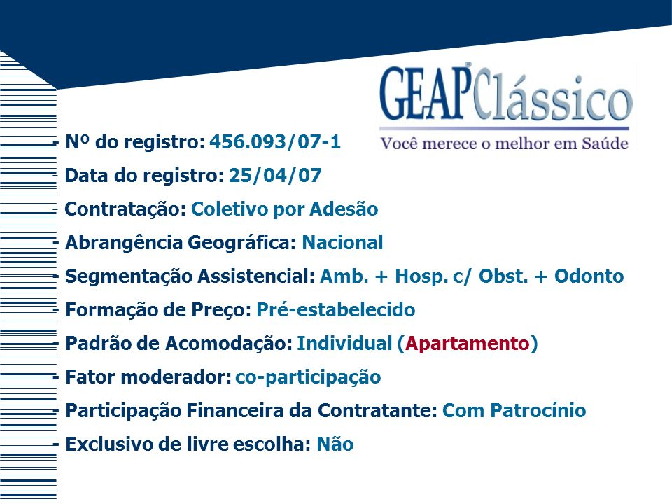 - Nº do registro: 456.093/07-1 Data do registro: 25/04/07. Contratação: Coletivo por Adesão. - Abrangência Geográfica: Nacional.