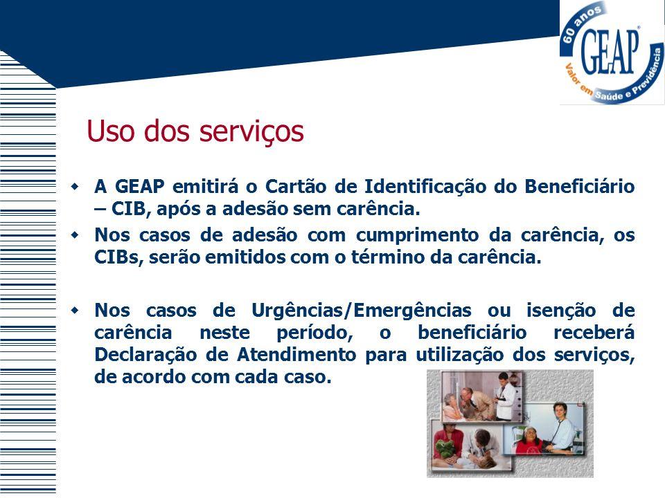 Uso dos serviços A GEAP emitirá o Cartão de Identificação do Beneficiário – CIB, após a adesão sem carência.