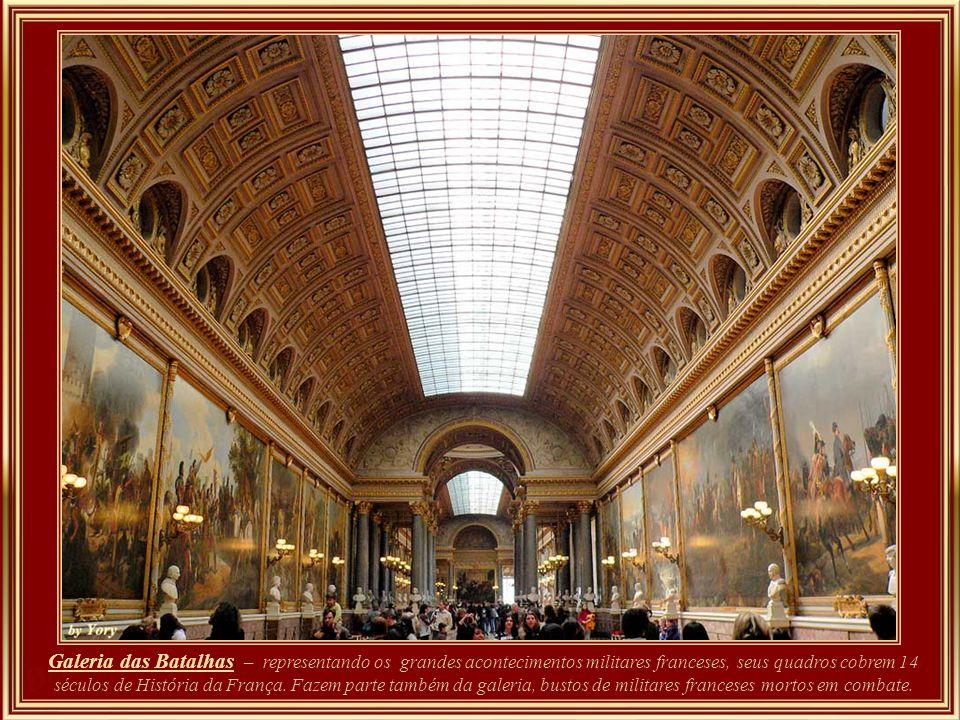 Galeria das Batalhas – representando os grandes acontecimentos militares franceses, seus quadros cobrem 14 séculos de História da França.