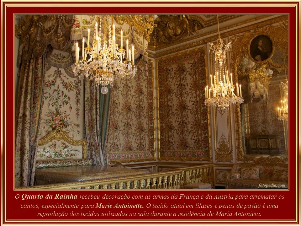 O Quarto da Rainha recebeu decoração com as armas da França e da Áustria para arrematar os cantos, especialmente para Marie Antoinette.