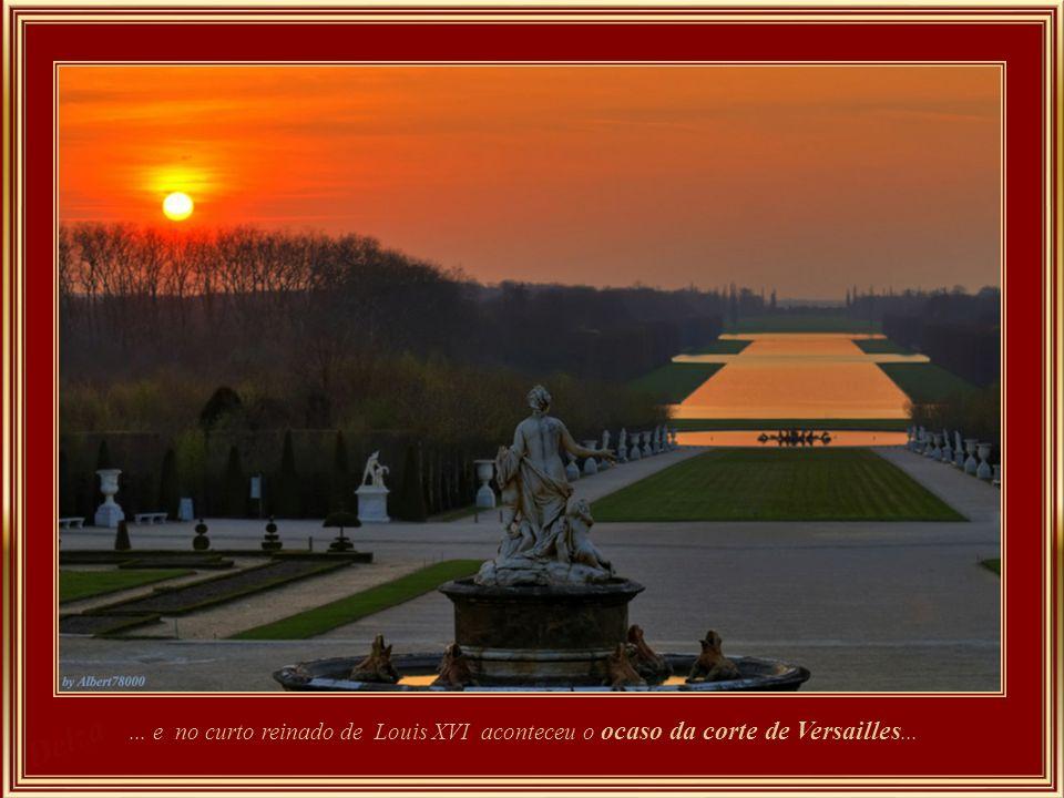 ... e no curto reinado de Louis XVI aconteceu o ocaso da corte de Versailles...