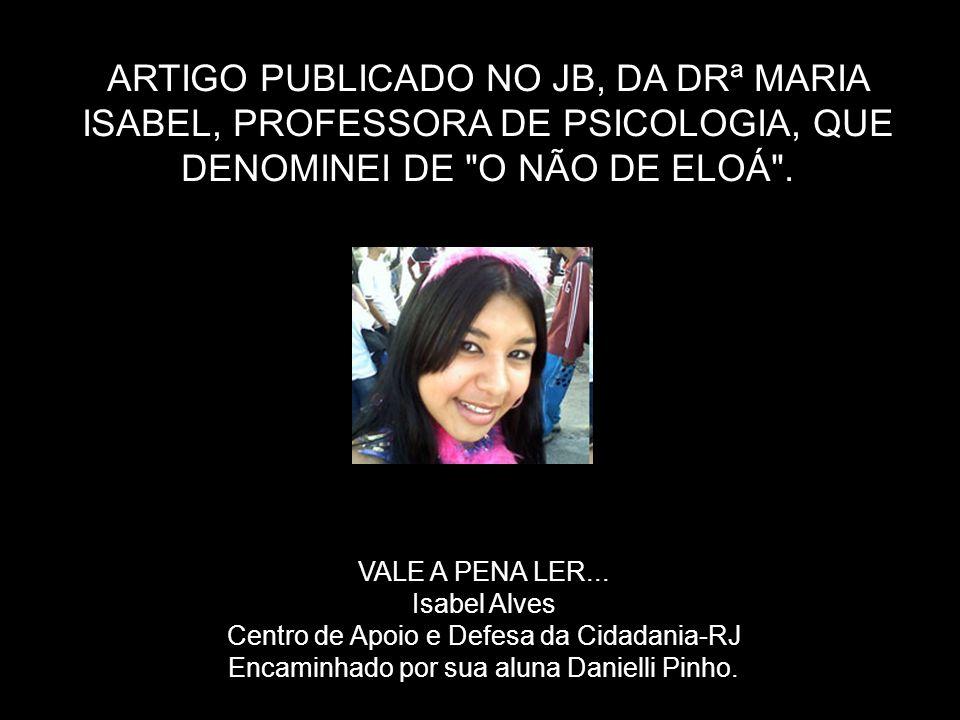 ARTIGO PUBLICADO NO JB, DA DRª MARIA ISABEL, PROFESSORA DE PSICOLOGIA, QUE DENOMINEI DE O NÃO DE ELOÁ .