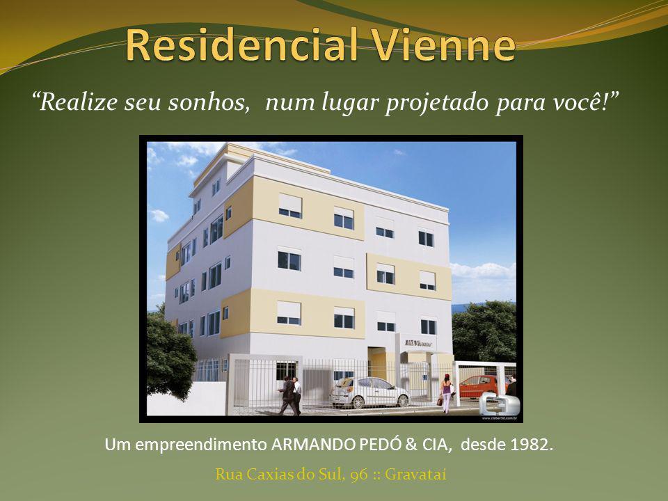 Residencial Vienne Realize seu sonhos, num lugar projetado para você! Um empreendimento ARMANDO PEDÓ & CIA, desde 1982.
