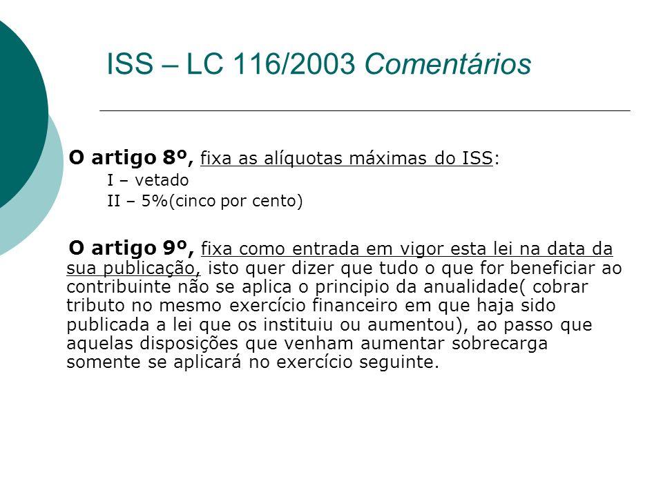 ISS – LC 116/2003 Comentários O artigo 8º, fixa as alíquotas máximas do ISS: I – vetado. II – 5%(cinco por cento)