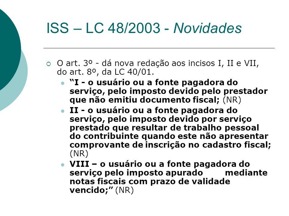 ISS – LC 48/2003 - Novidades O art. 3º - dá nova redação aos incisos I, II e VII, do art. 8º, da LC 40/01.