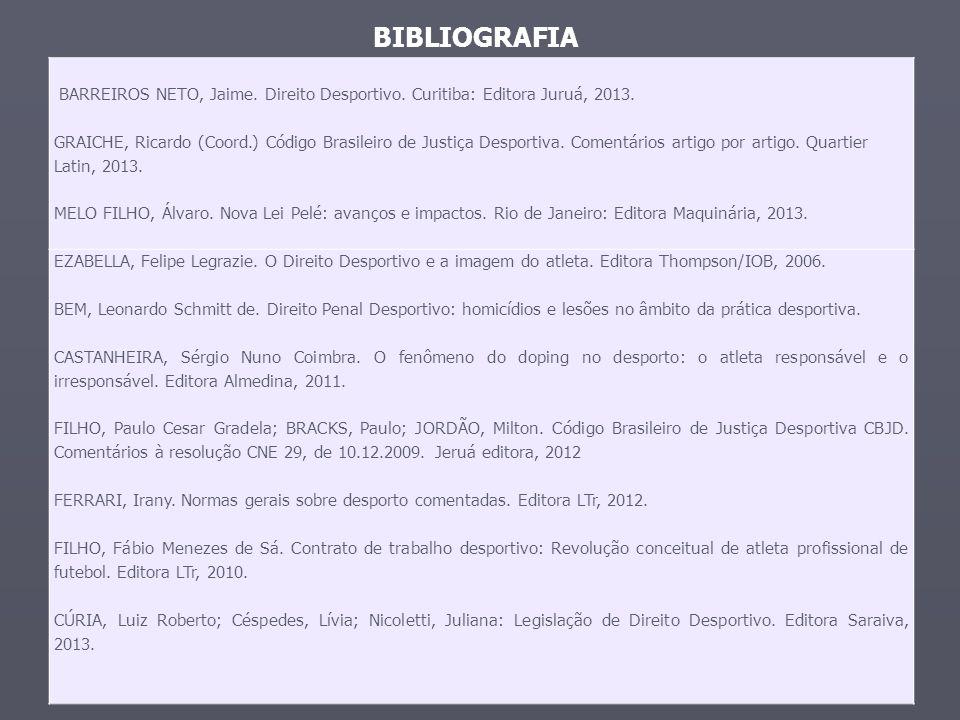 BIBLIOGRAFIA BARREIROS NETO, Jaime. Direito Desportivo. Curitiba: Editora Juruá, 2013.