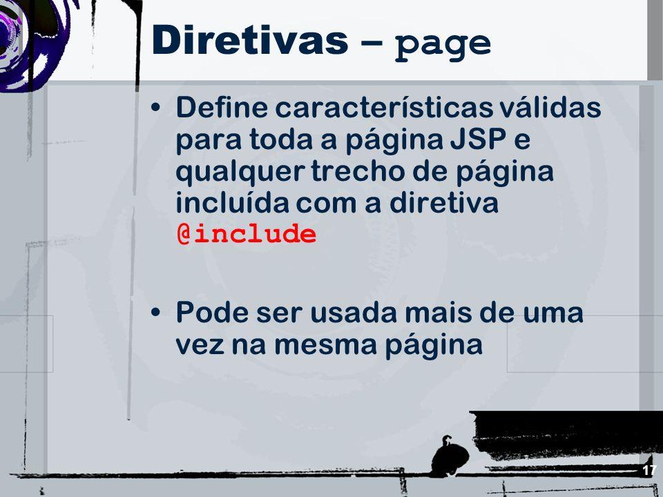Diretivas – page Define características válidas para toda a página JSP e qualquer trecho de página incluída com a diretiva @include.