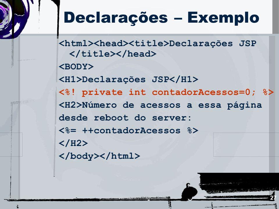 Declarações – Exemplo <html><head><title>Declarações JSP </title></head> <BODY> <H1>Declarações JSP</H1>