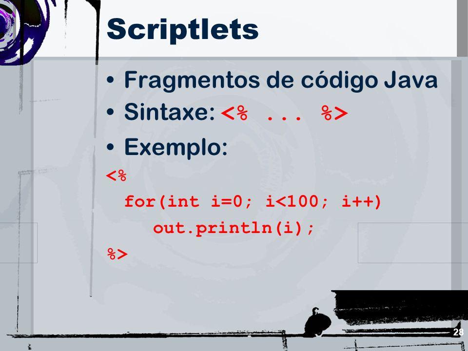 Scriptlets Fragmentos de código Java Sintaxe: <% ... %> Exemplo: