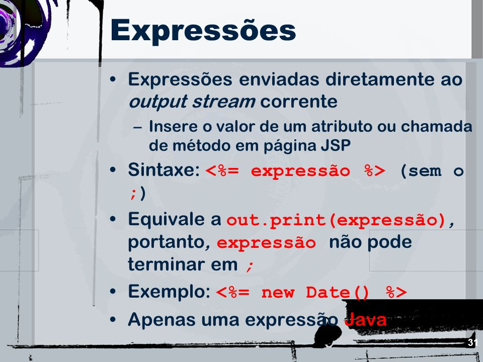 Expressões Expressões enviadas diretamente ao output stream corrente