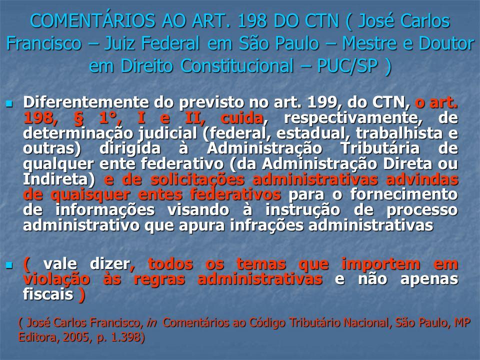 COMENTÁRIOS AO ART. 198 DO CTN ( José Carlos Francisco – Juiz Federal em São Paulo – Mestre e Doutor em Direito Constitucional – PUC/SP )