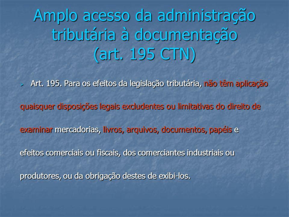 Amplo acesso da administração tributária à documentação (art. 195 CTN)