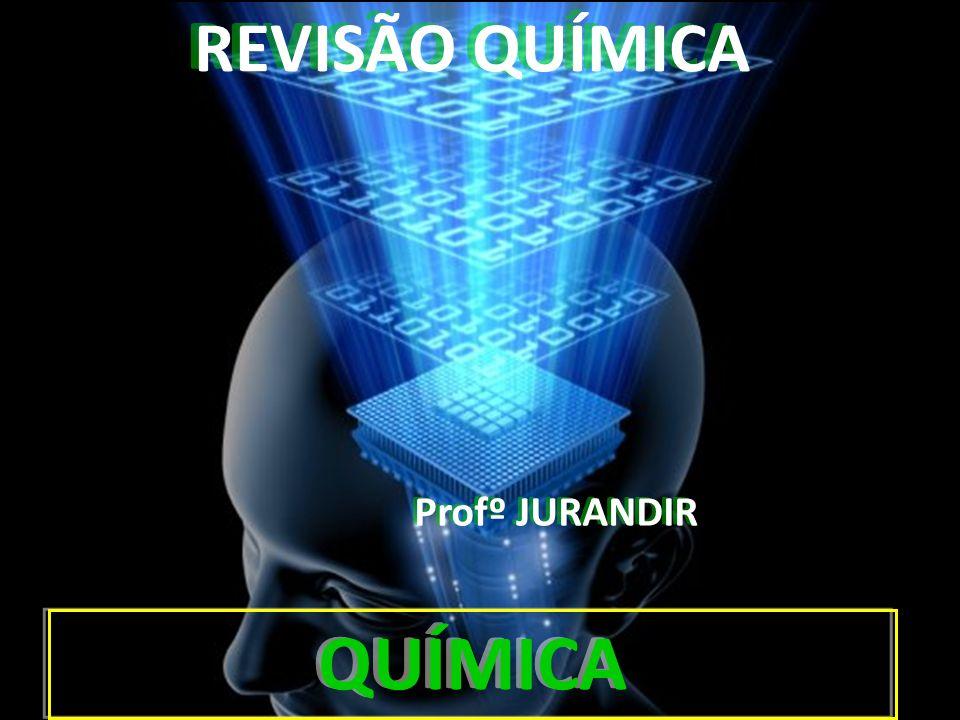REVISÃO QUÍMICA Profº JURANDIR QUÍMICA