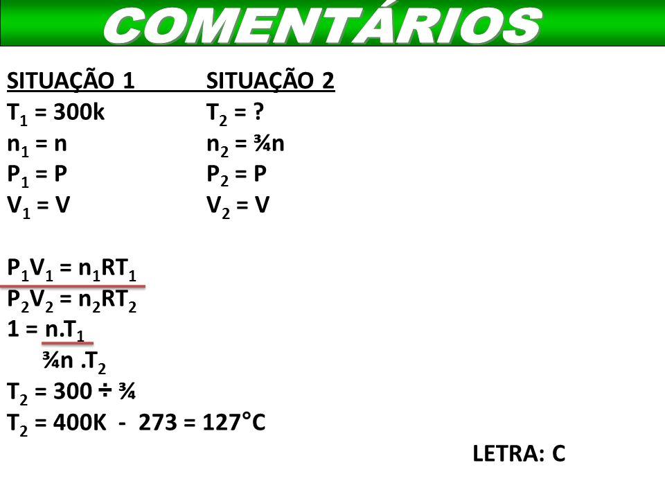 COMENTÁRIOS SITUAÇÃO 1 SITUAÇÃO 2 T1 = 300k T2 = n1 = n n2 = ¾n