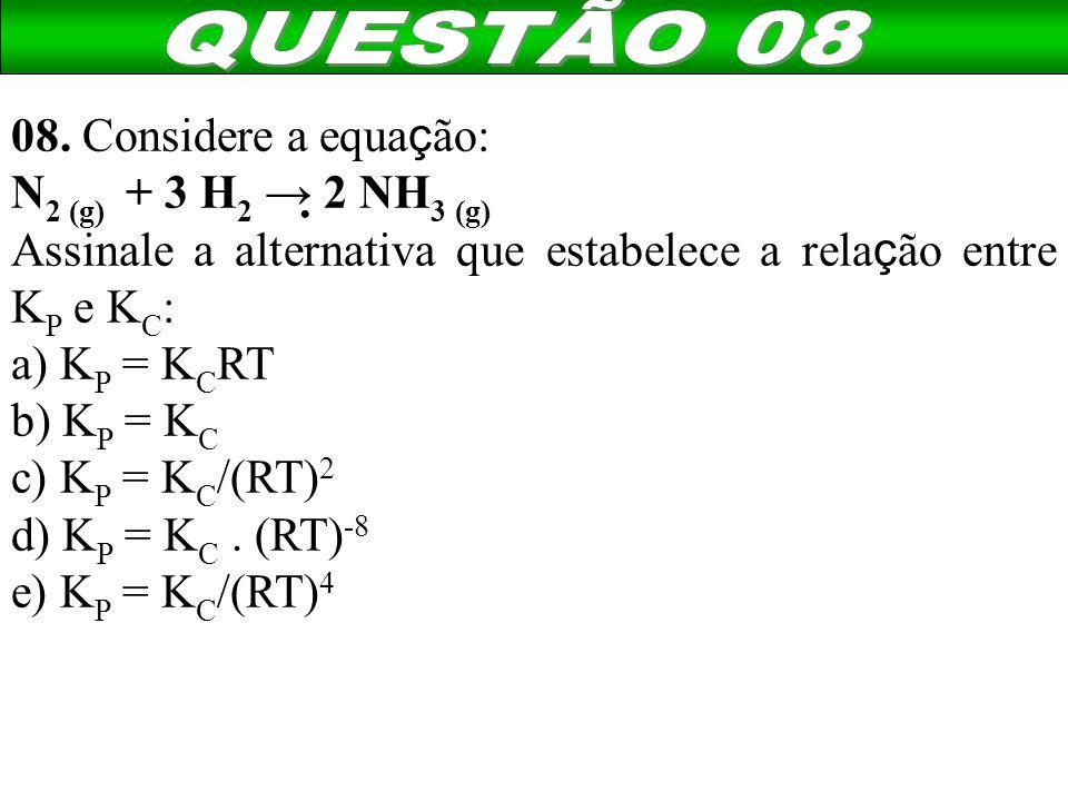 QUESTÃO 08 08. Considere a equação: N2 (g) + 3 H2 → 2 NH3 (g)