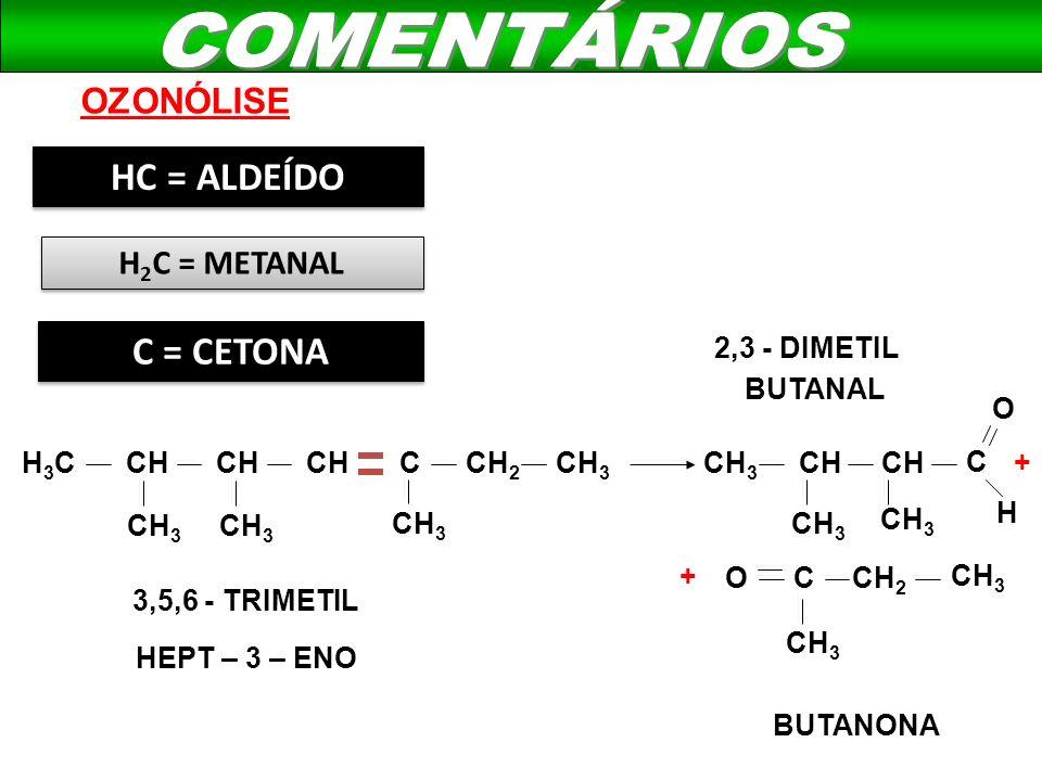 COMENTÁRIOS HC = ALDEÍDO C = CETONA OZONÓLISE H2C = METANAL
