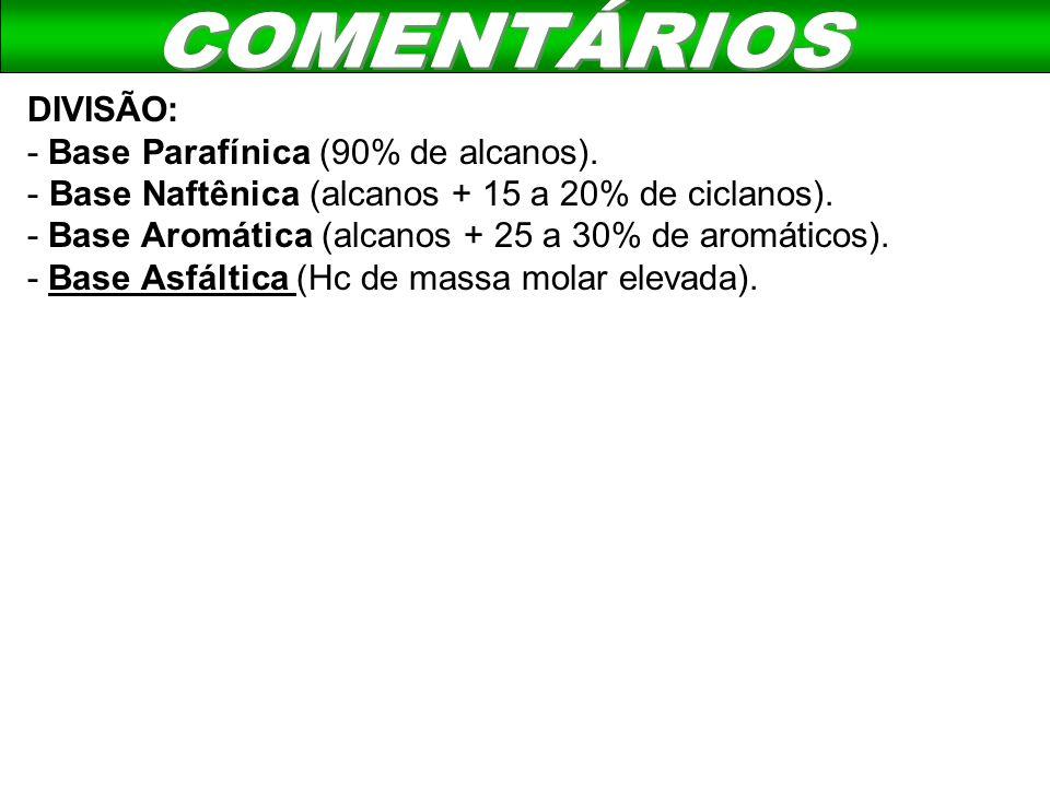COMENTÁRIOS DIVISÃO: - Base Parafínica (90% de alcanos).