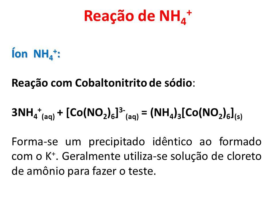Reação de NH4+ Íon NH4+: Reação com Cobaltonitrito de sódio: